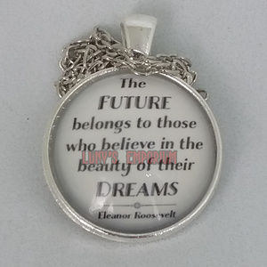 Believe in your dreams elanor roosevelt pendant